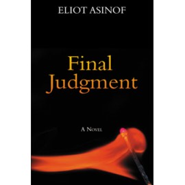 Final Judgment - The late Eliot Asinof's last word on the state of our nation and of the book publishing 'industry'.