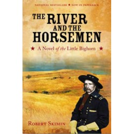 The River and the Horsemen - A Novel of the Little Bighorn